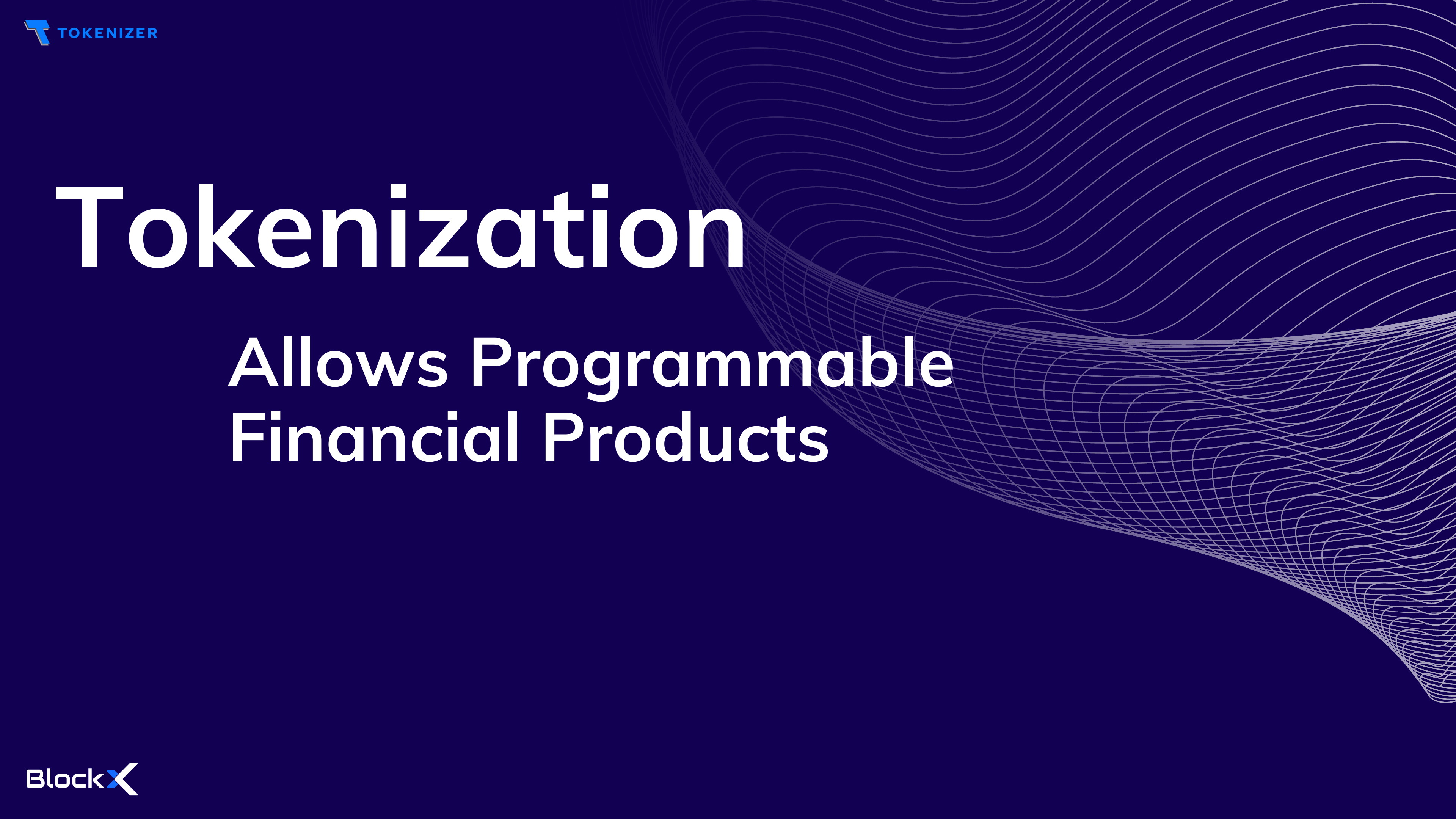 Tokenization: Allows Programmable Financial Products