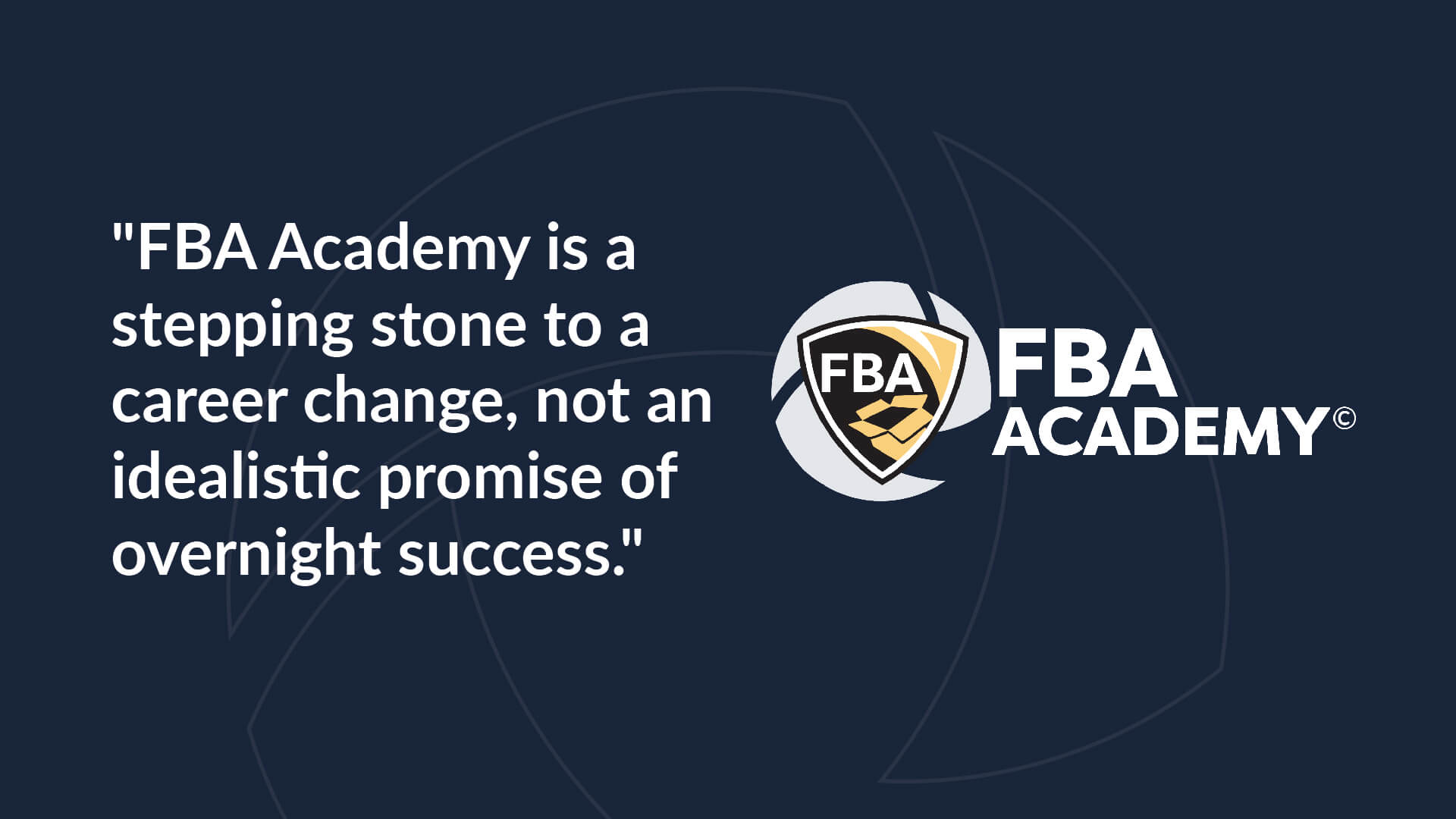 """""""FBA Academy is a stepping stone to a career change, not an idealistic promise of overnight success""""."""