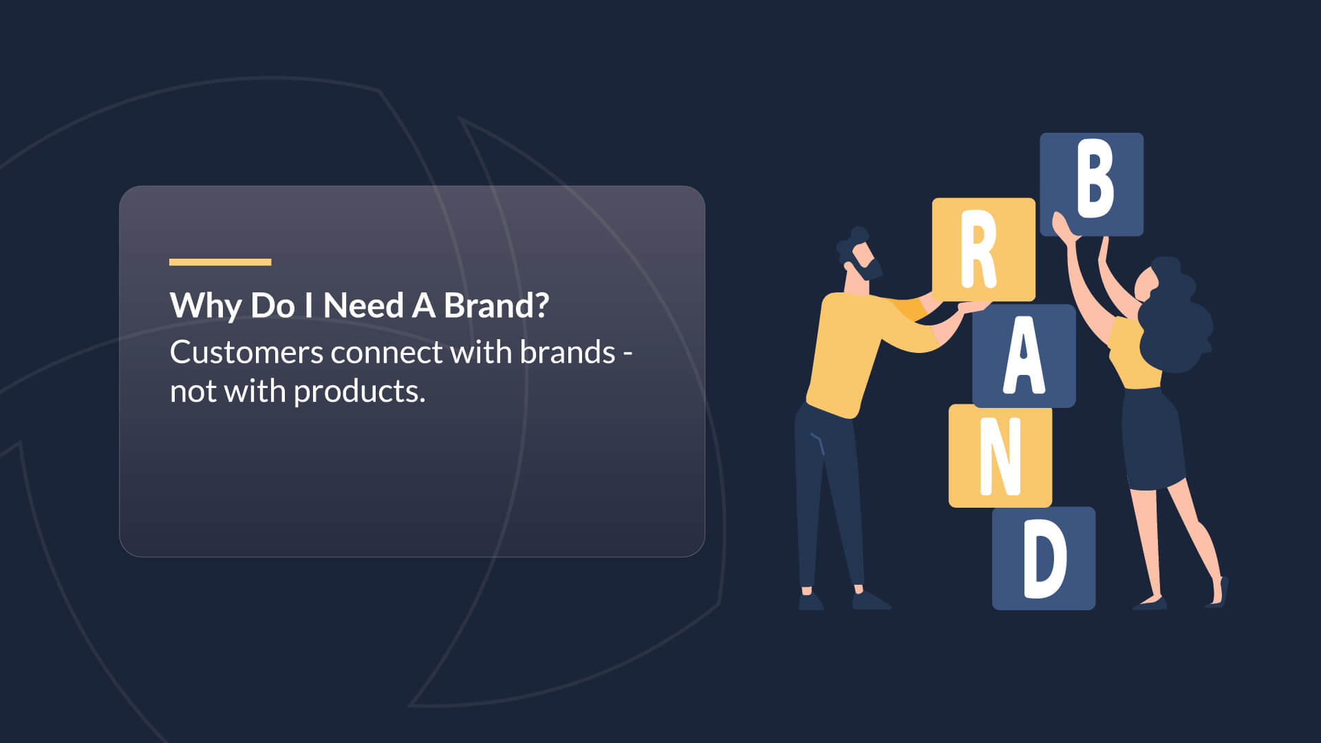 Why do I need a brand? Customers connect with brands - not with products.