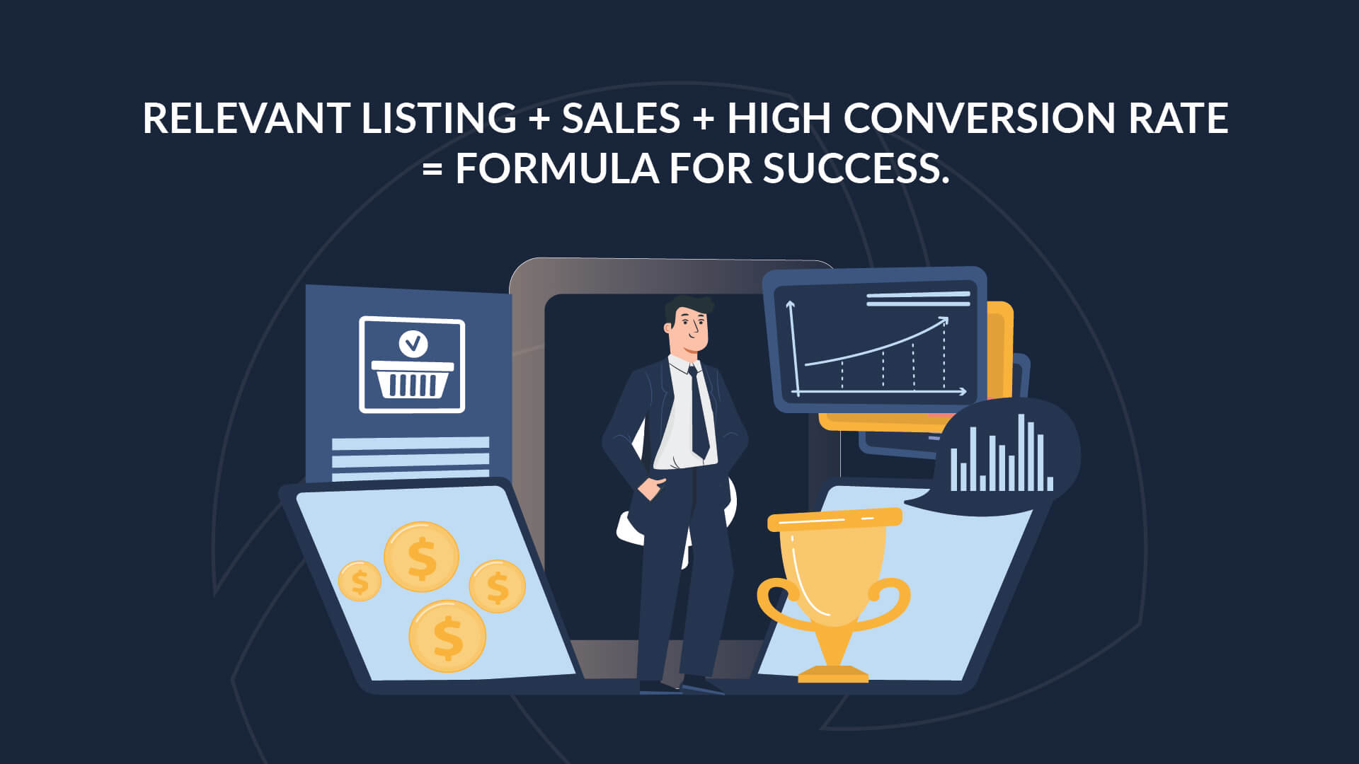 """Image of business man in the middle of charts, coins, trophies, and other images of success. Caption: """"Relevant listing + sales + high conversion rate  = formula for success:."""