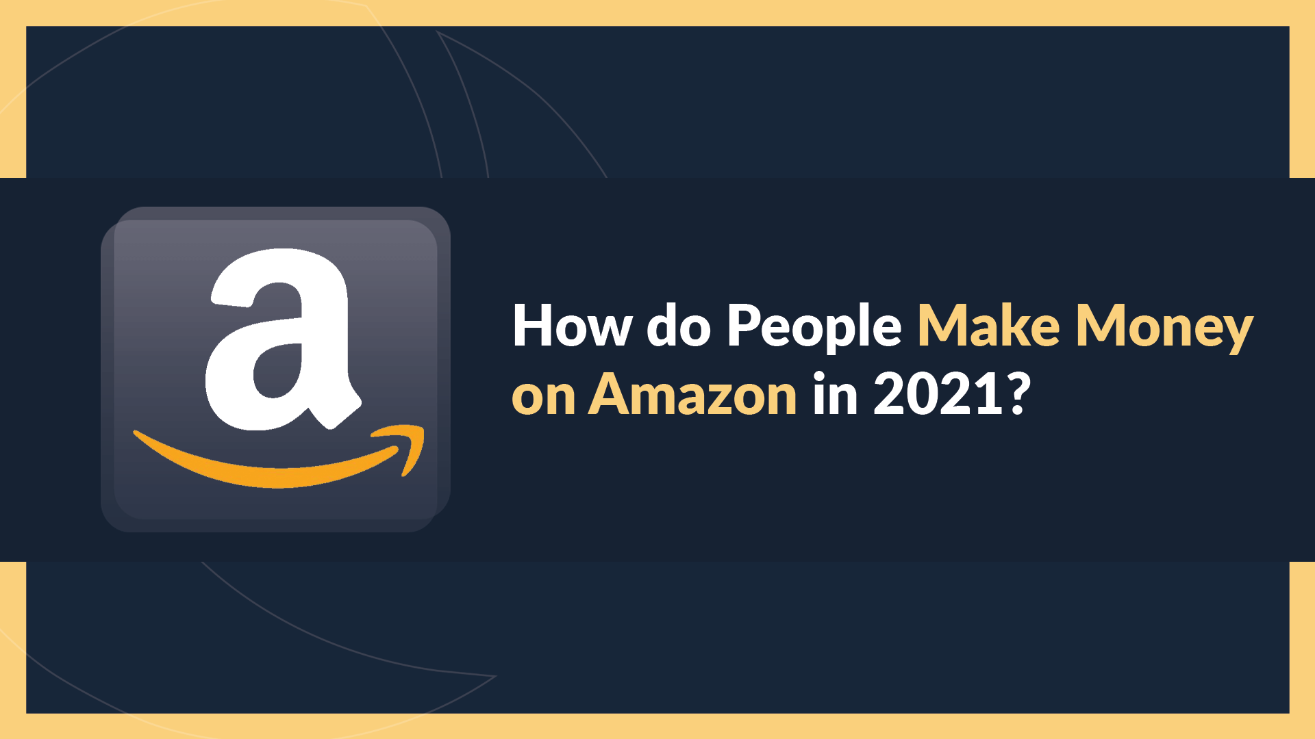 How do People Make Money on Amazon in 2021?