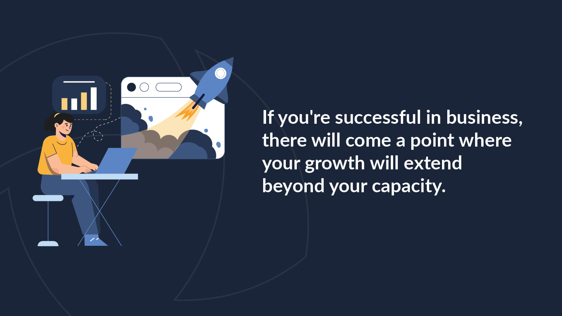 """Graphic containing the quote """"If you're successful in business, there will come a point where your growth will extend beyond your capacity""""."""