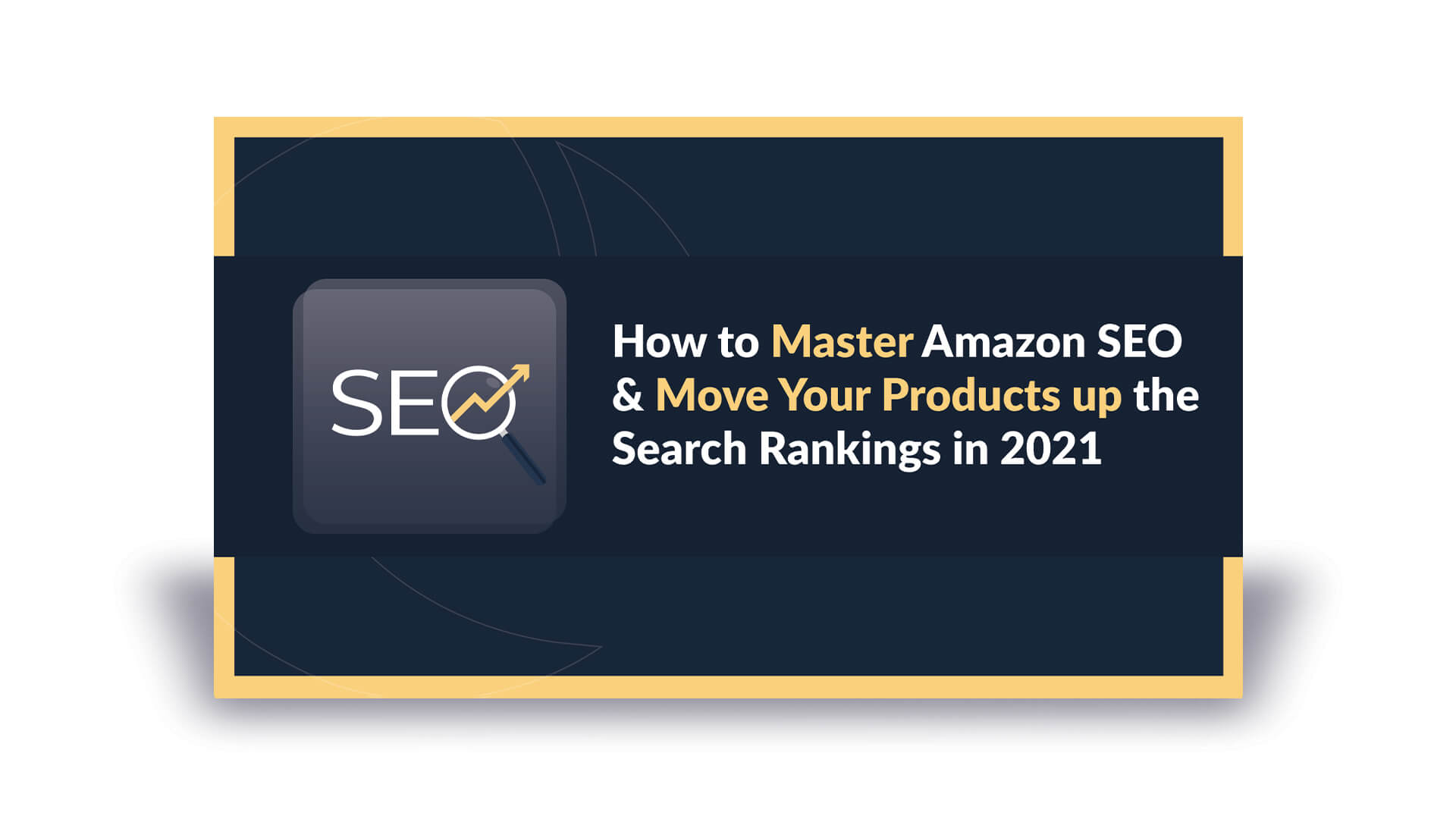 How to Master Amazon SEO and Move Your Products up the Search Rankings in 2021
