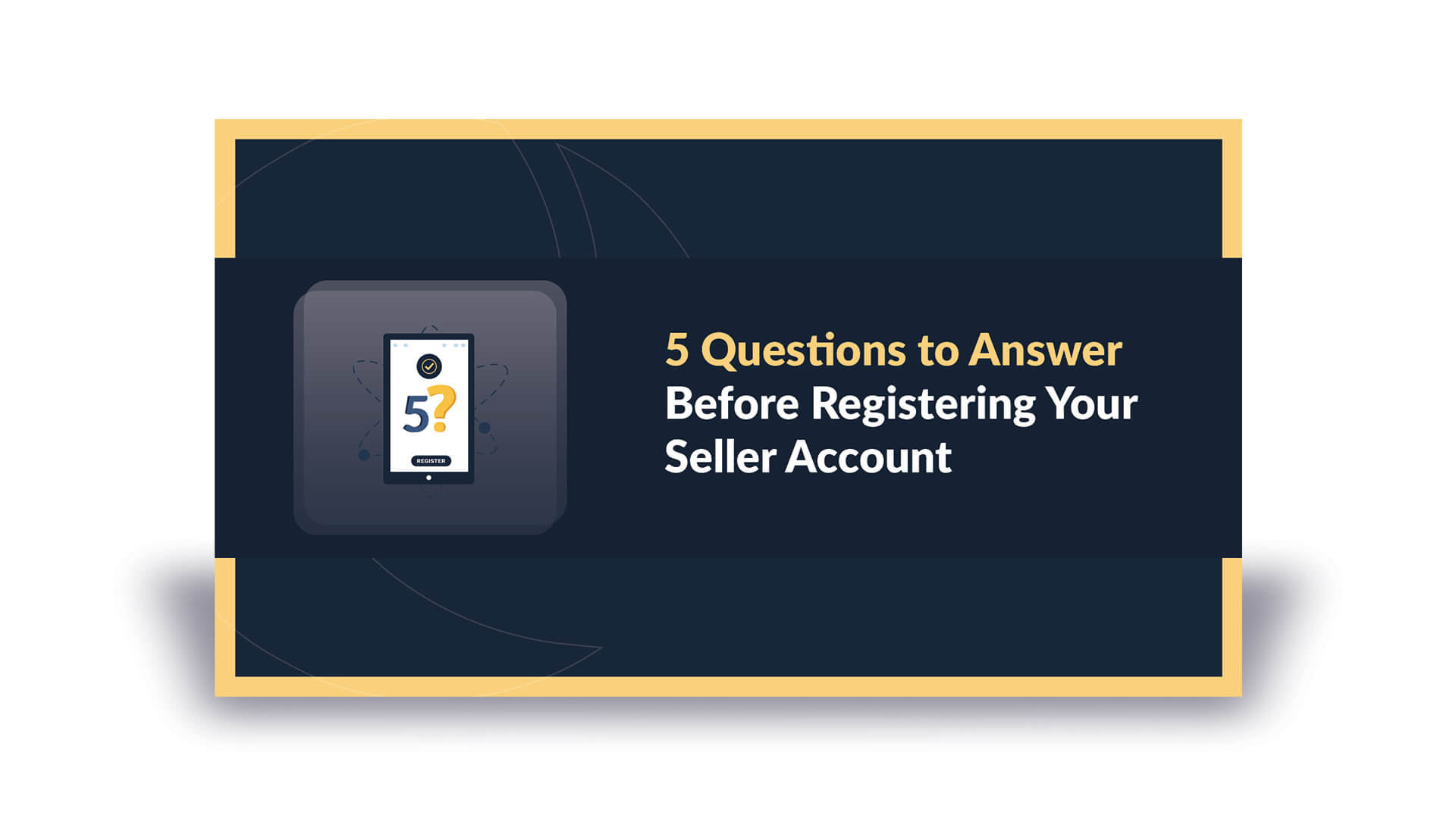 5 Questions to Answer Before Registering Your Seller Account