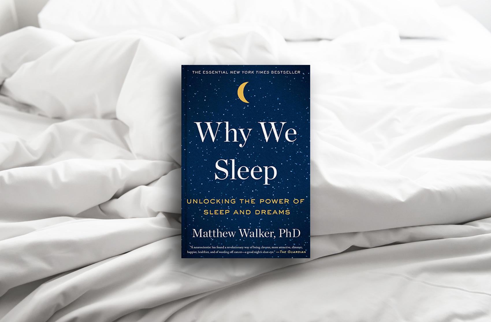 Why We Sleep: Unlocking the Science of Sleep and Dreams