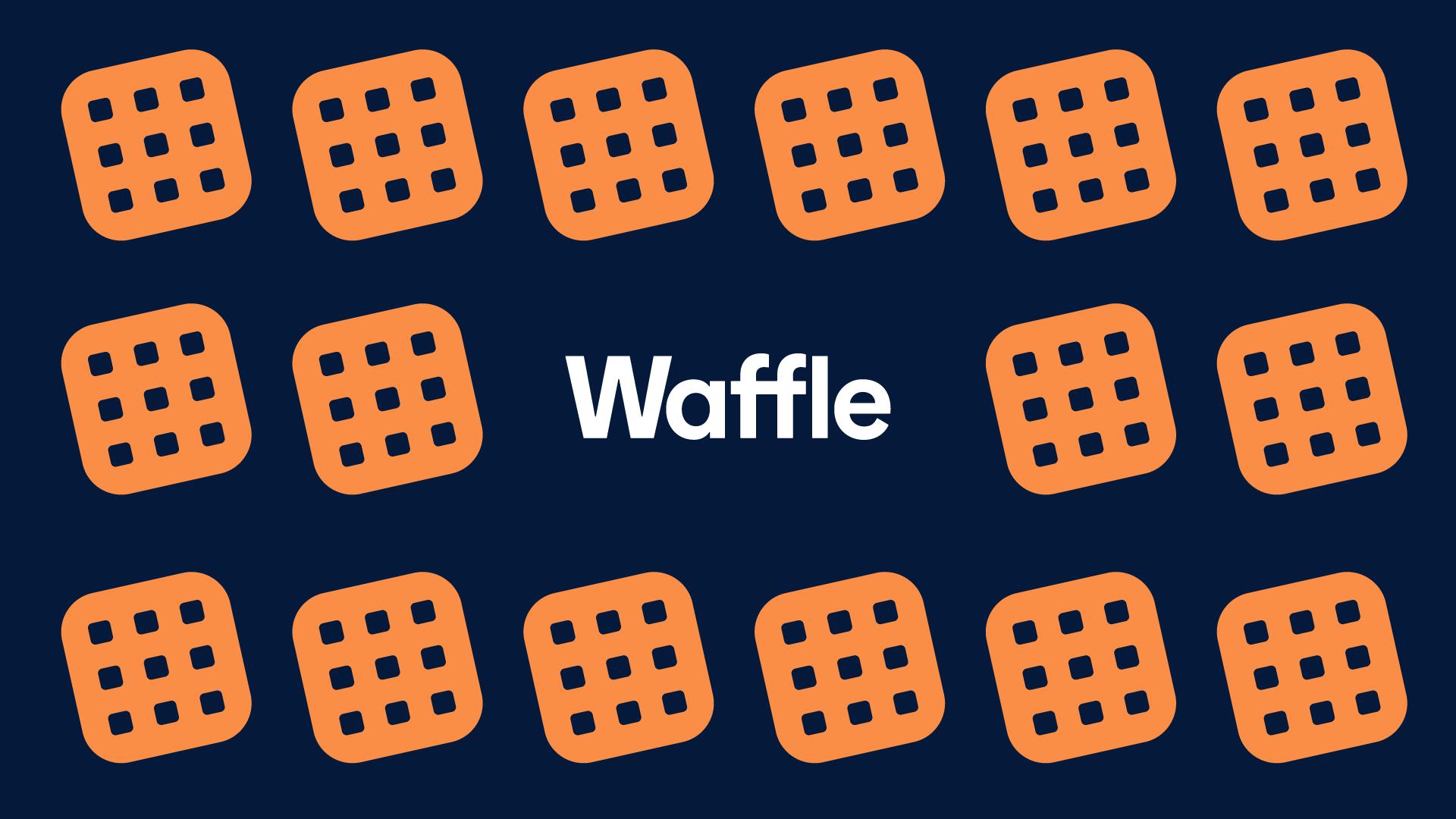 Introducing Waffle
