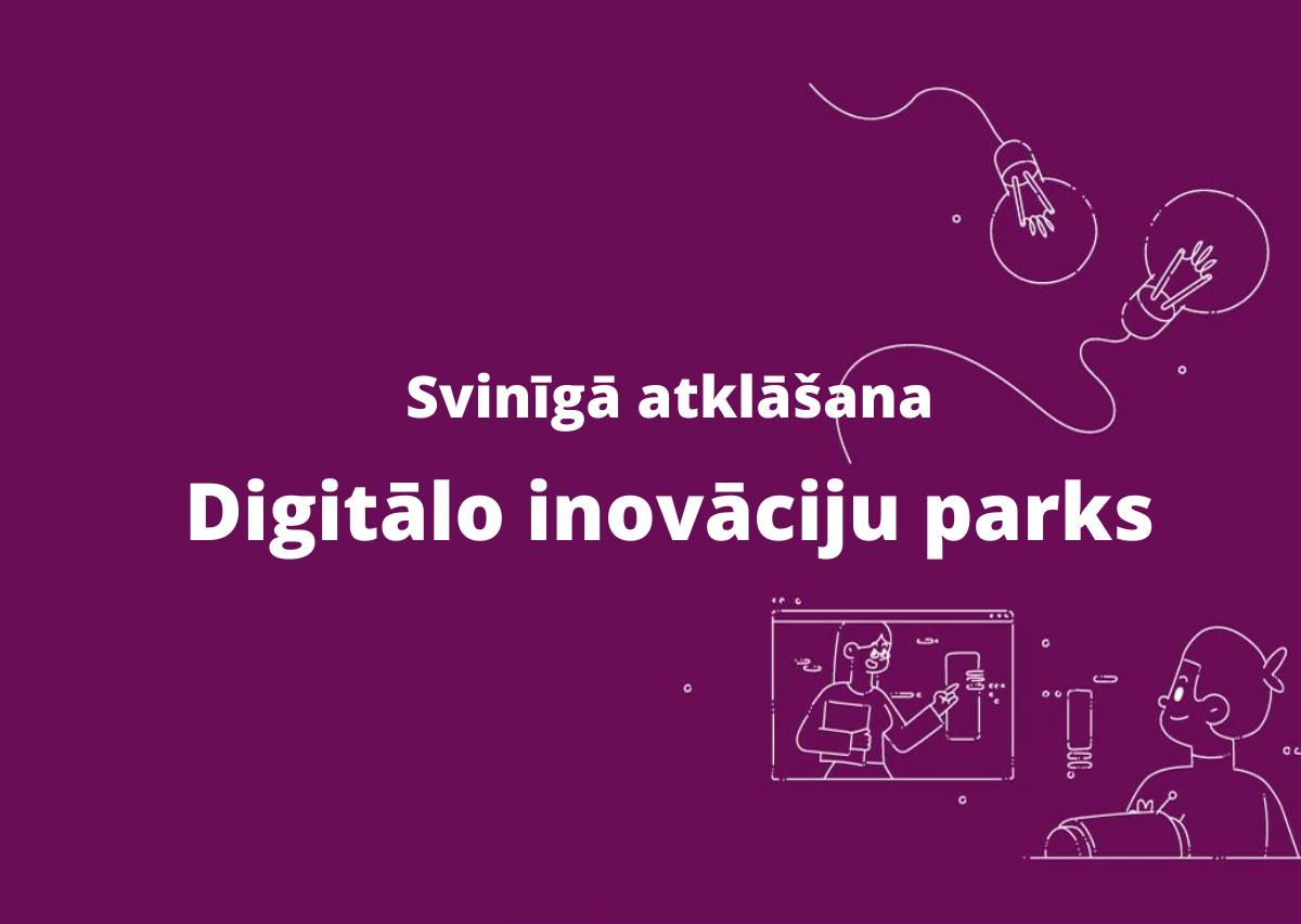 Digitālo inovāciju parka atklāšana