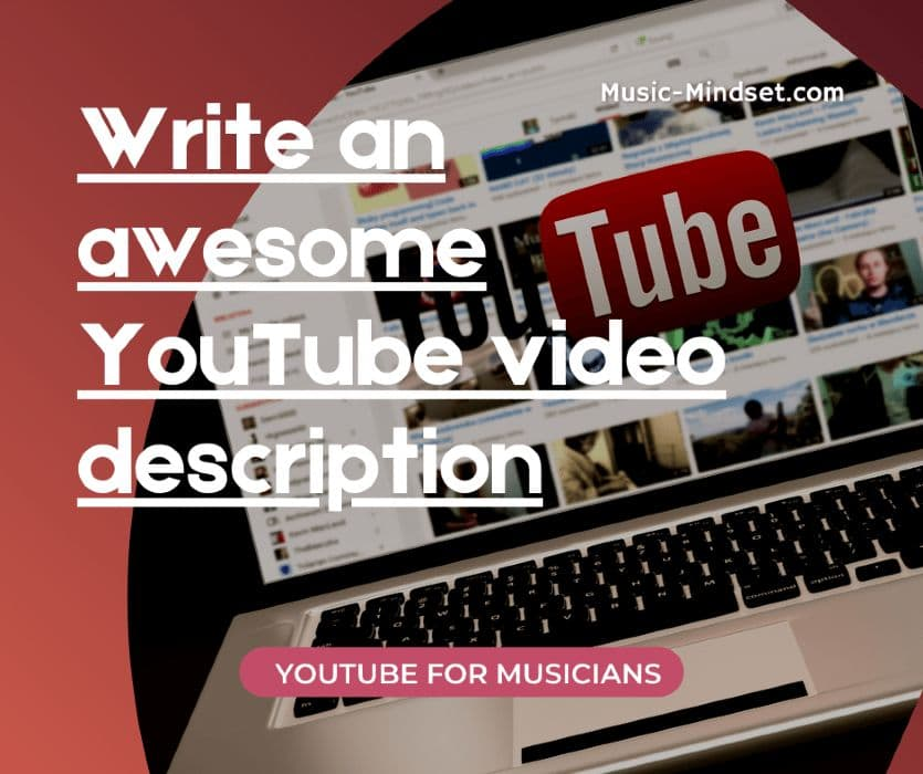 To optimize your music video for YouTube search, you need to add a description that helps your fans AND helps you rank in the YouTube algorithm.It is a crucial part of your YouTube Music Promotion strategy, and without it, you are missing a great opportunity to showcase all your important information.As an artist, there are a few things that you want to focus on.