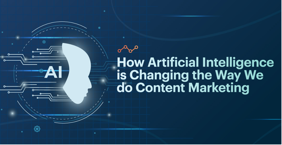 How Artificial Intelligence is Changing the Way We do Content Marketing?