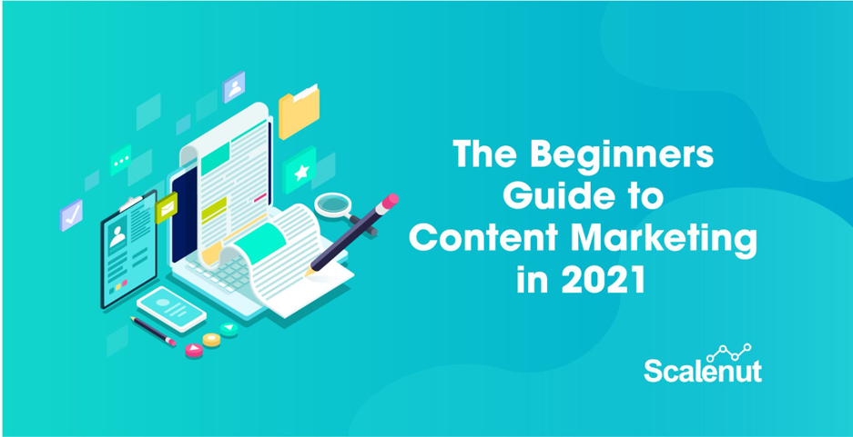 The Beginners Guide to Content Marketing in 2021