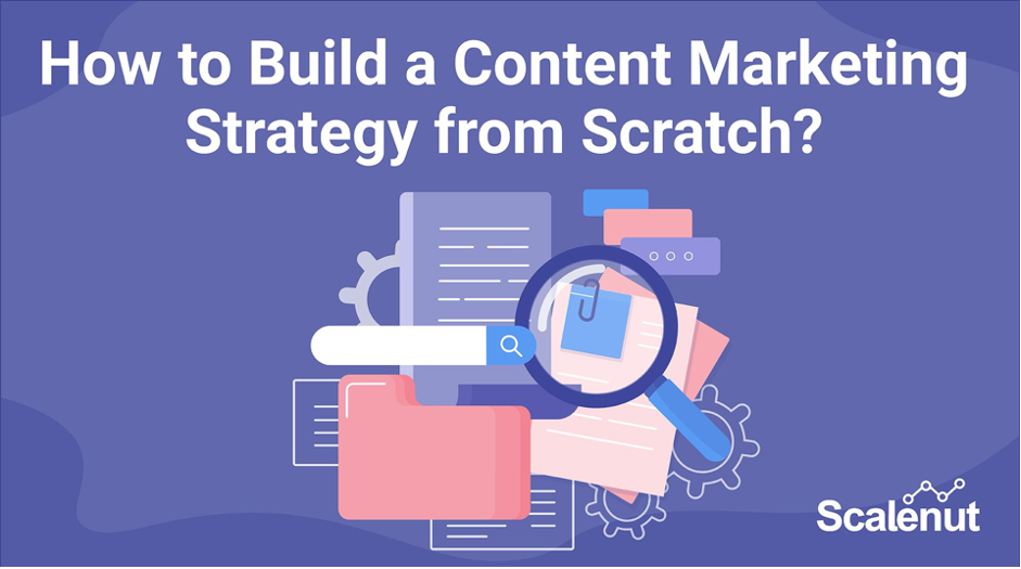 How to Build a Content Marketing Strategy from Scratch?