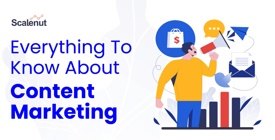 Everything To Know About Content Marketing