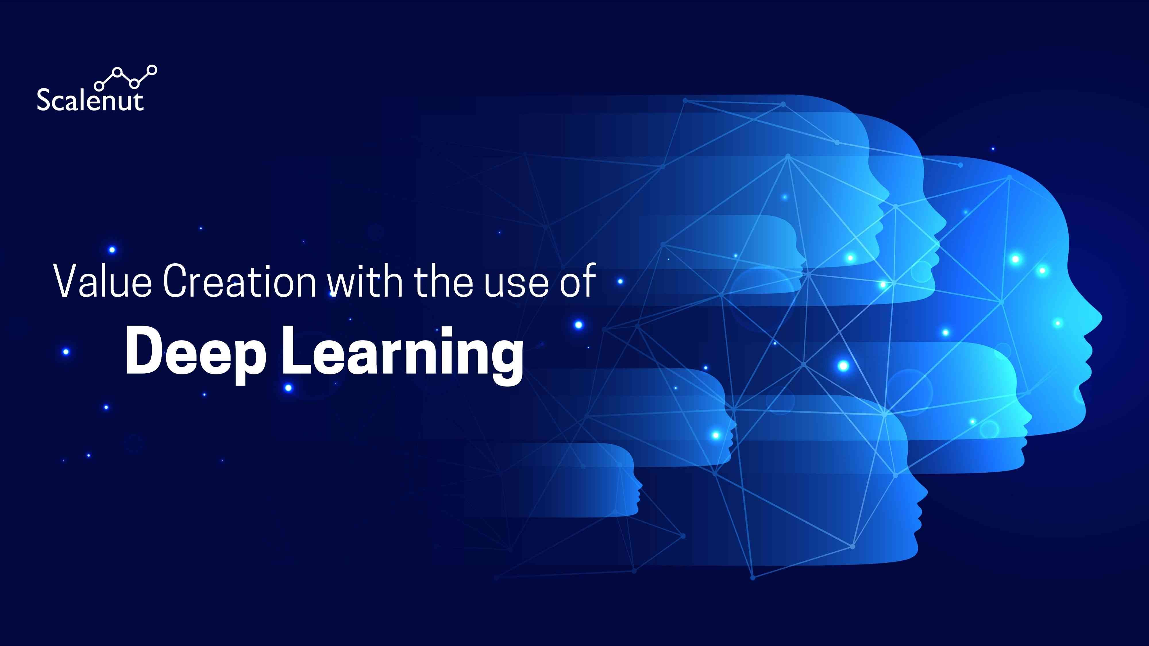What is an example of value created through the use of Deep Learning?