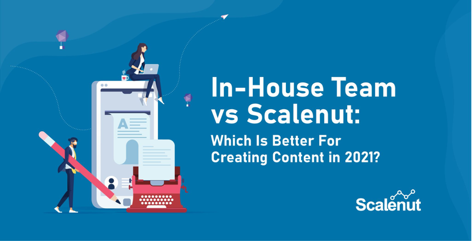 In-House Team vs Scalenut: Which Is Better For Creating Content in 2021?