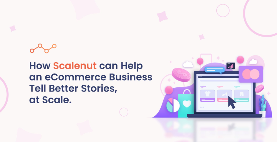 How Scalenut can Help an eCommerce Business Tell Better Stories, at Scale