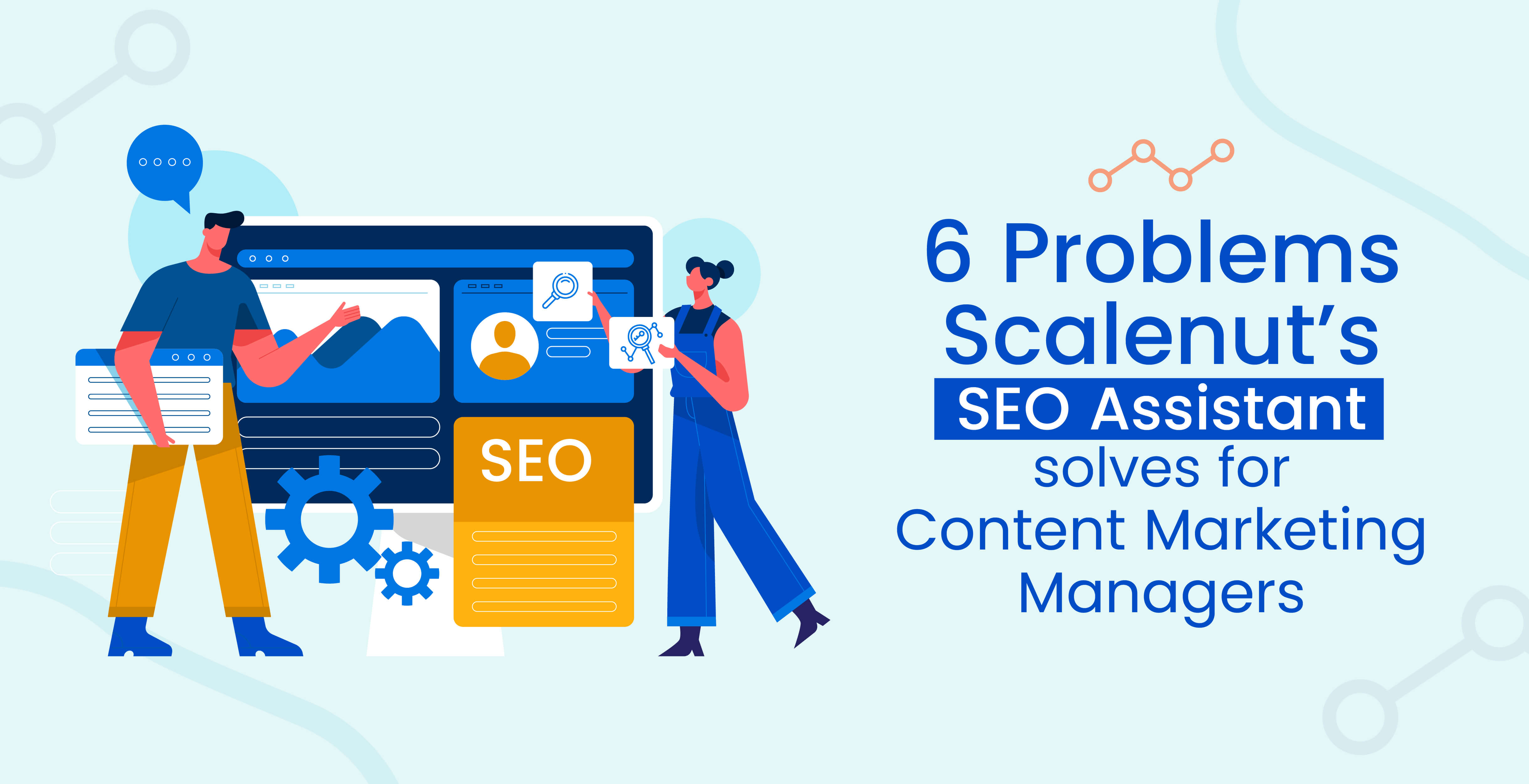 6 Problems Scalenut's SEO Assistant solves for Content Marketing Managers