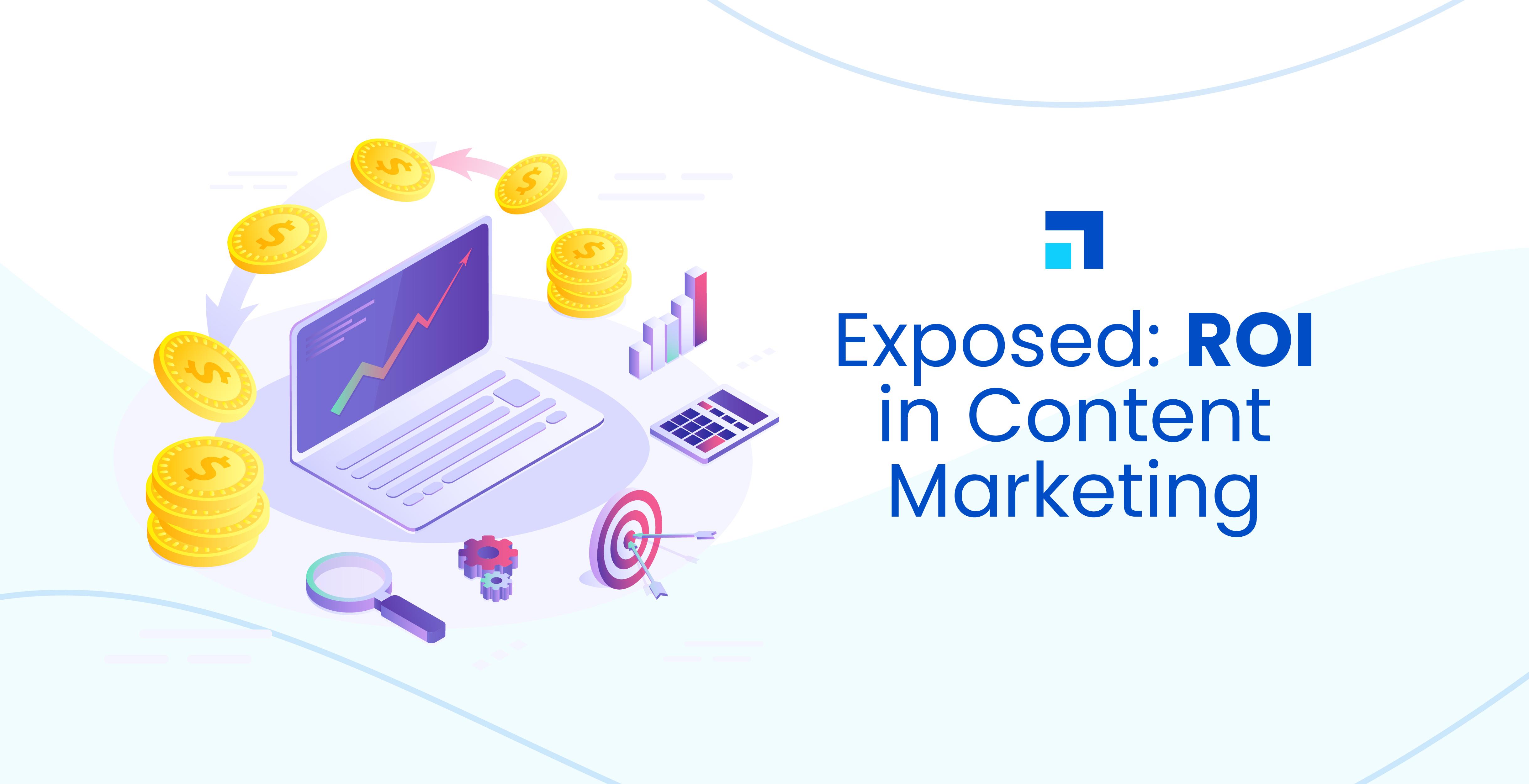 Exposed: ROI in Content Marketing