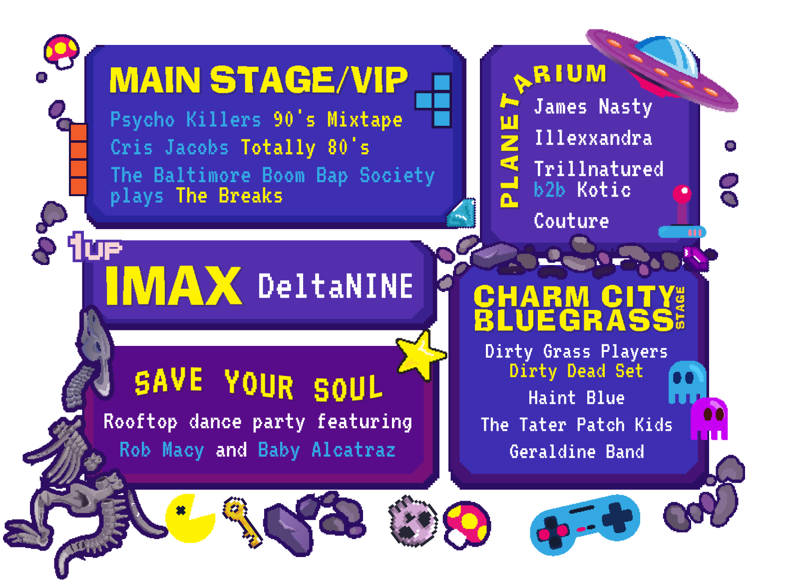 Over 5 stages featuring Psycho Killers' 90s Mixtape, Cris Jacobs Totally 80s, The Baltimore Boom Bap Society, DeltaNINE, James Nasty, Illexxandra, Trillnatured b2b Kotic, Couture, Save your Soul rooftop dance party featuring Rob Macy and Baby Alcatraz, Dirty Grass Players, Haint Blue, The Tater Patch Kids, and Geraldine Band