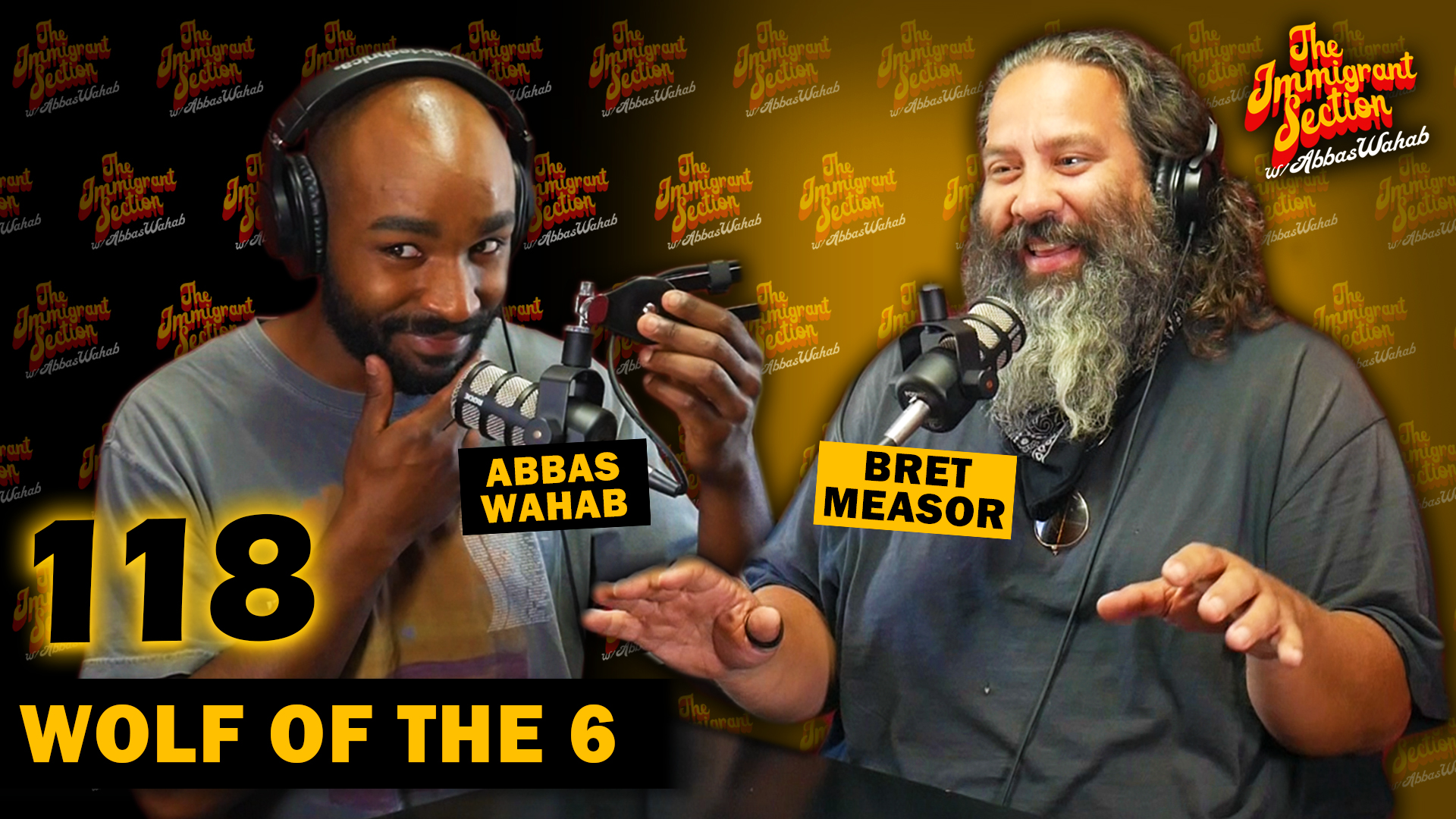 Wolf of The 6 | The Immigrant Section with Abbas Wahab - 118