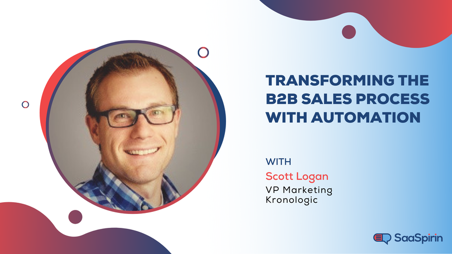 Transforming the B2B Sales Process with Automation: A chat with Scott Logan, VP of Marketing at Kronologic