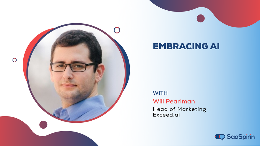 Embracing AI: Speaking with Will Pearlman, Head of Marketing at Exceed.ai