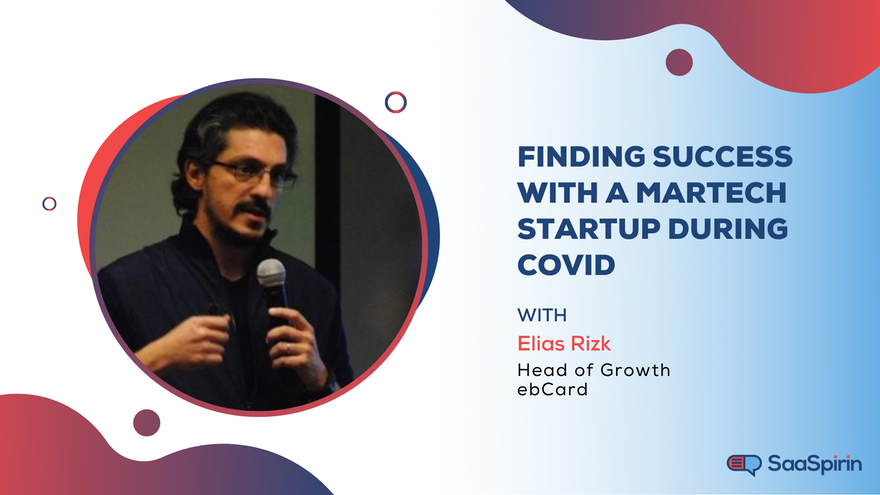 Elias Rizk, Founder and Head of Growth and Performance at ebCard, on Finding Success with a MarTech Startup During COVID