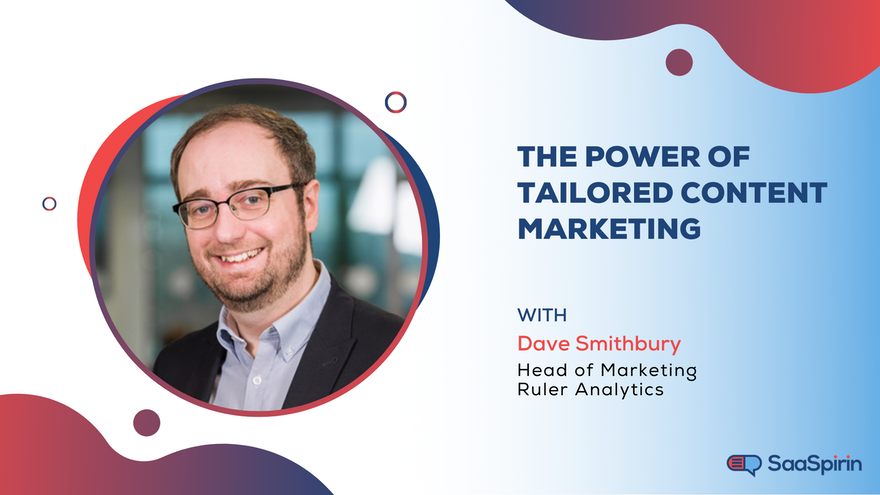 The Power of Tailored Content Marketing: A Discussion with Dave Smithbury, Head of Marketing at Ruler Analytics
