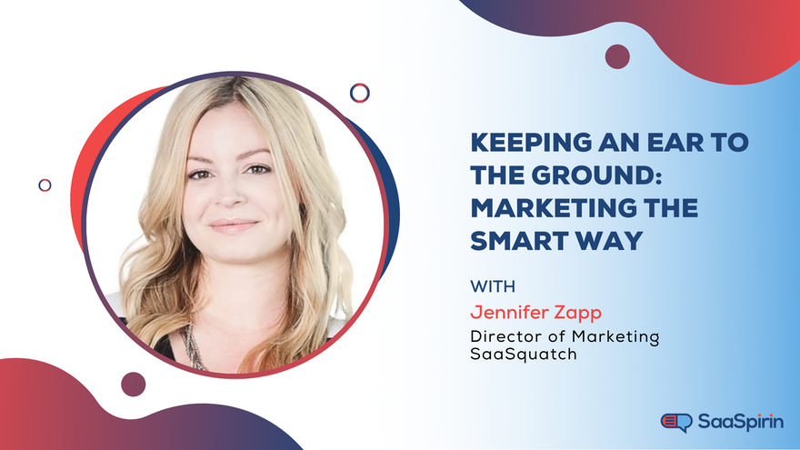 Keeping an Ear to the Ground: Marketing the Smart Way with Jennifer Zapp of SaaSquatch
