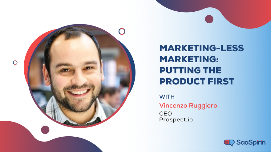 Marketing-less Marketing: Putting the Product First with Vincenzo Ruggiero of Prospect.io