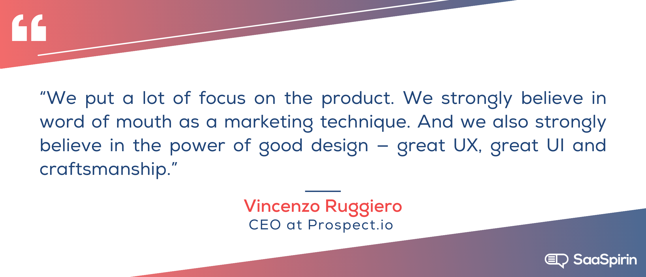 We-put-a-lot-of-focus-on-the-product-We-strongly-believe-in-word-of-mouth-as-a-marketing-technique-And-we-also-strongly-believe-in-the-power-of-good-design-great-UX-great-UI-and craftsmanship.png