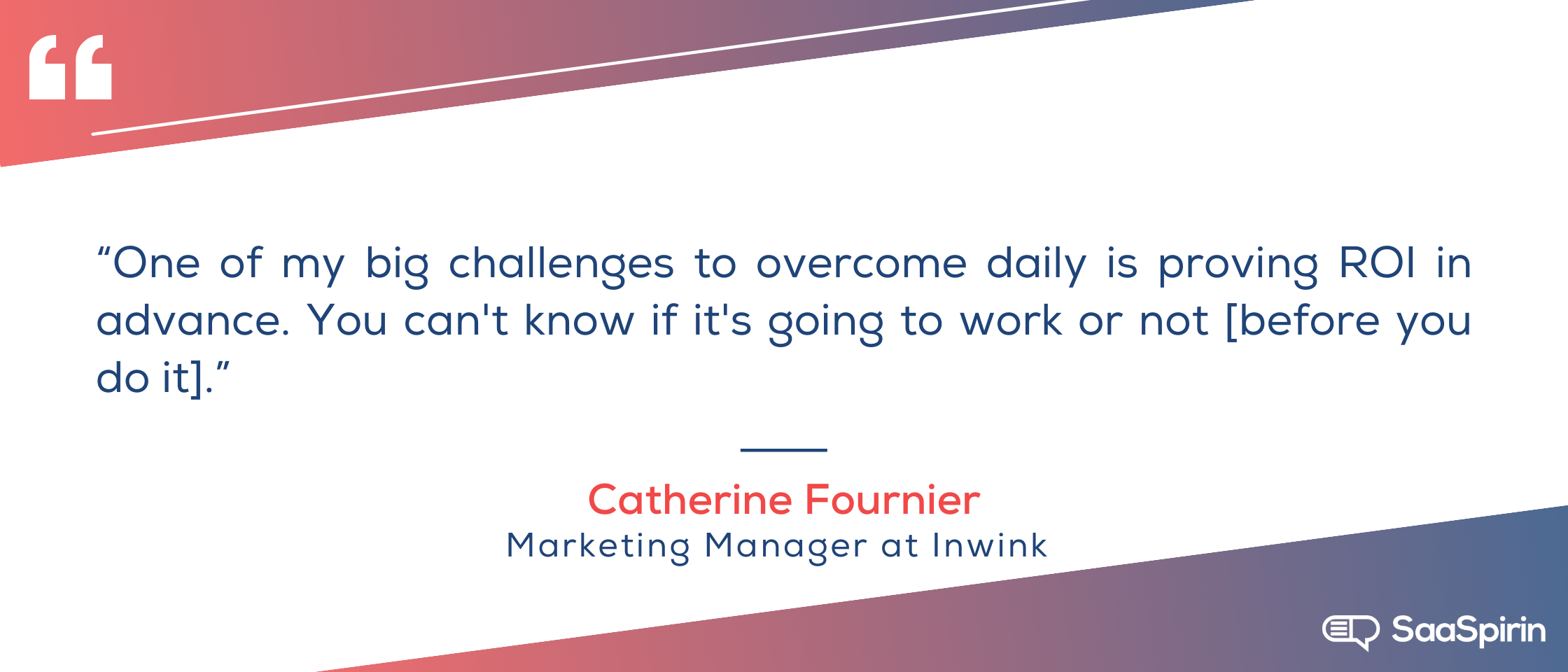 One-of-my-big-challenges-to-overcome-daily-is-proving-ROI-in-advance-You-cant-know-if-its-going-to-work-or-not-before-you-do-it.png