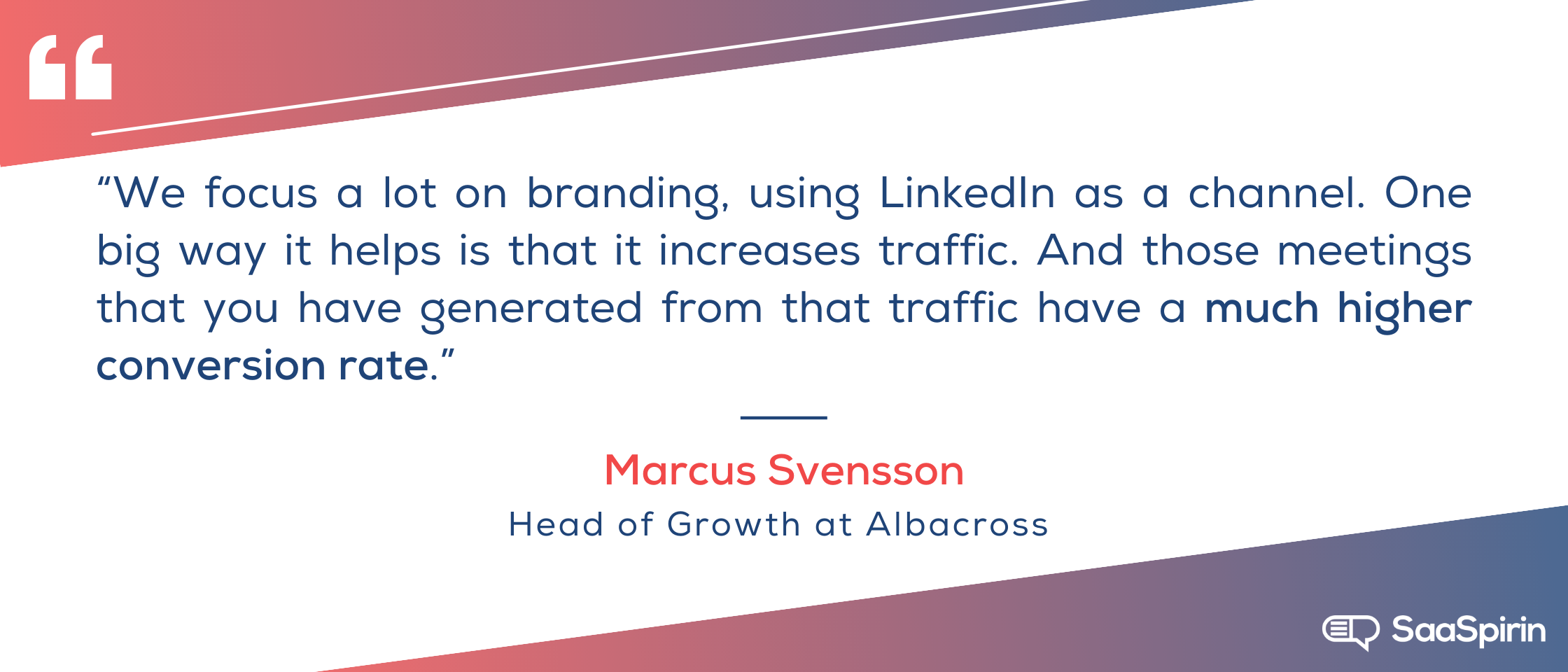 We-focus-a-lot-on-branding-using-LinkedIn-as-a-channel-One-big-way-it-helps-is-that-it-increases-traffic-And-those-meetings-that-you-have-generated-from-that-traffic-have-a-much-higher-conversion-rate.png
