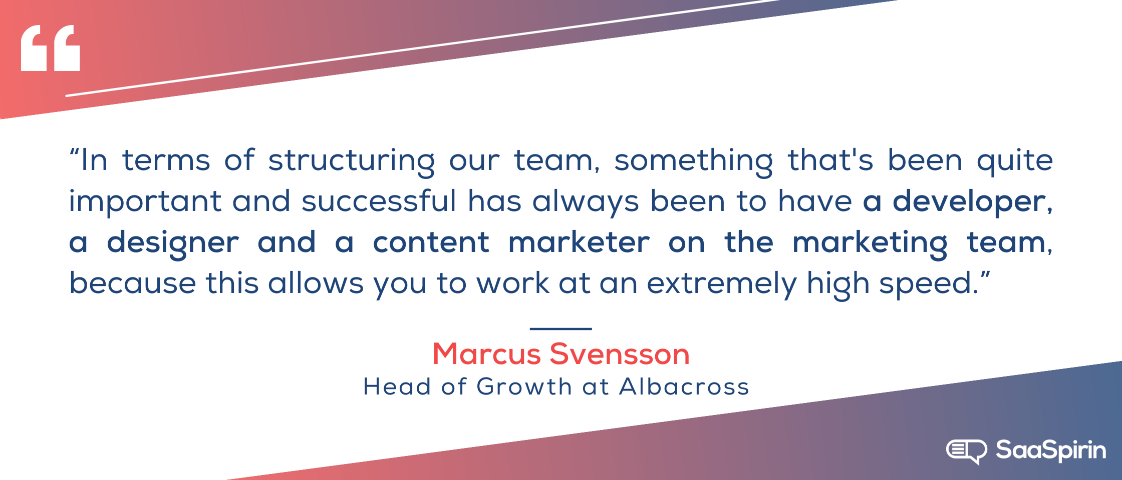 In-terms-of-structuring-our-team-something-thats-been-quite-important-and-successful-has-always-been-to-have-a-developer-a-designer-and-a-content-marketer-on-the-marketing-team-because-this-allows-you-to-work-at-an.png