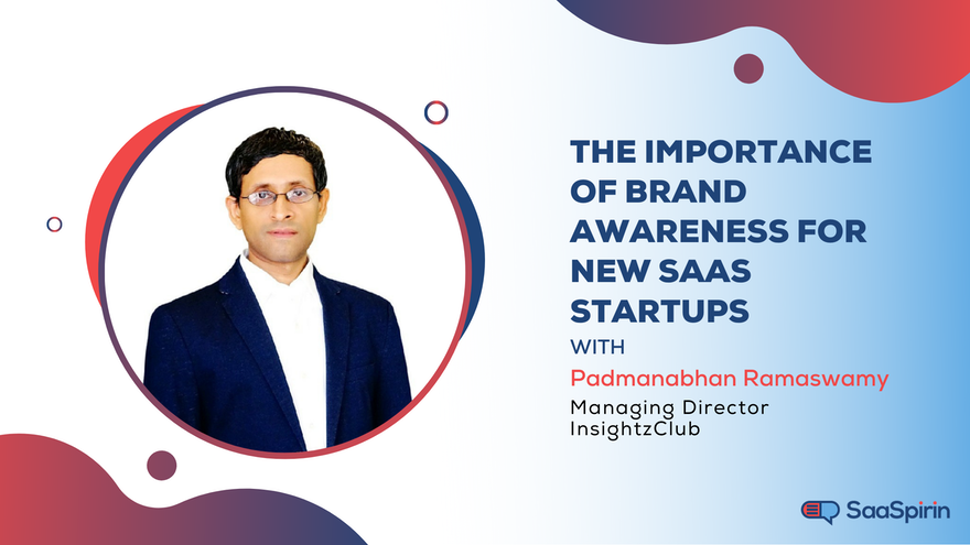 The Importance of Brand Awareness for New SaaS Startups: A Conversation with Padmanabhan Ramaswamy
