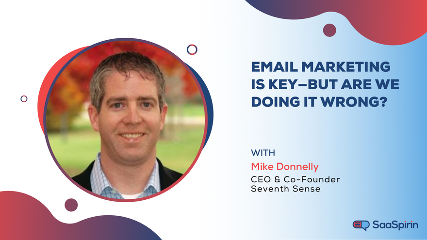 Email Marketing Is Key—But Are We Doing It Wrong? A Conversation with Mike Donnelly, CEO of Seventh Sense
