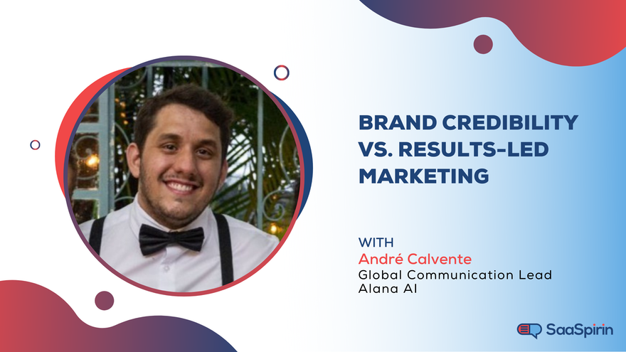 Brand Credibility Vs. Results-Led Marketing: A Conversation with Andre Calvente, the Global Communication Lead at Alana AI