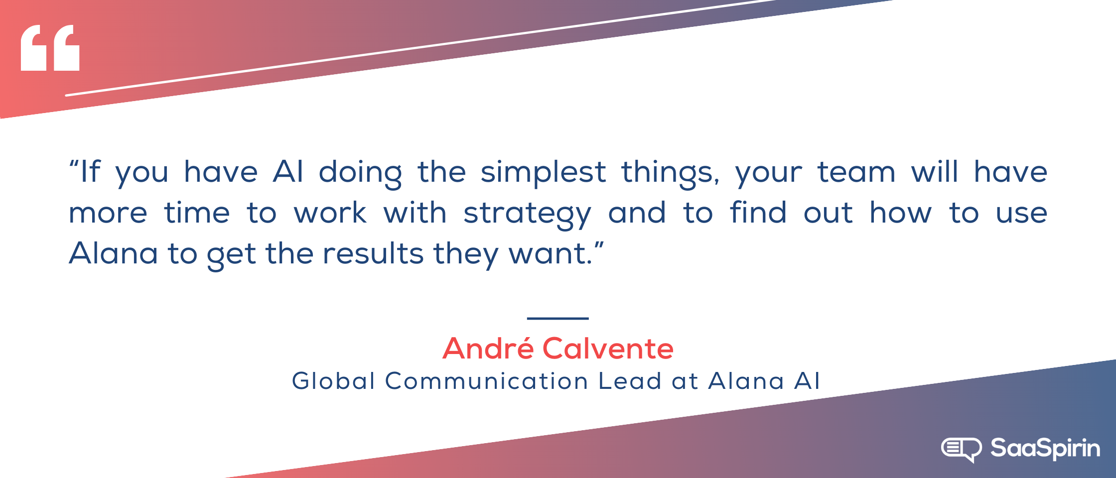 If-you-have-AI-doing-the-simplest-things-your-team-will-have-more-time-to-work-with-strategy-and-to-find-out-how-to-use-Alana-to-get-the-results-they-want.png