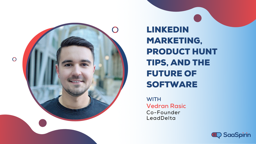 LinkedIn Marketing, Product Hunt Tips, and the Future of Software: A Conversation with Vedran Rasic of LeadDelta