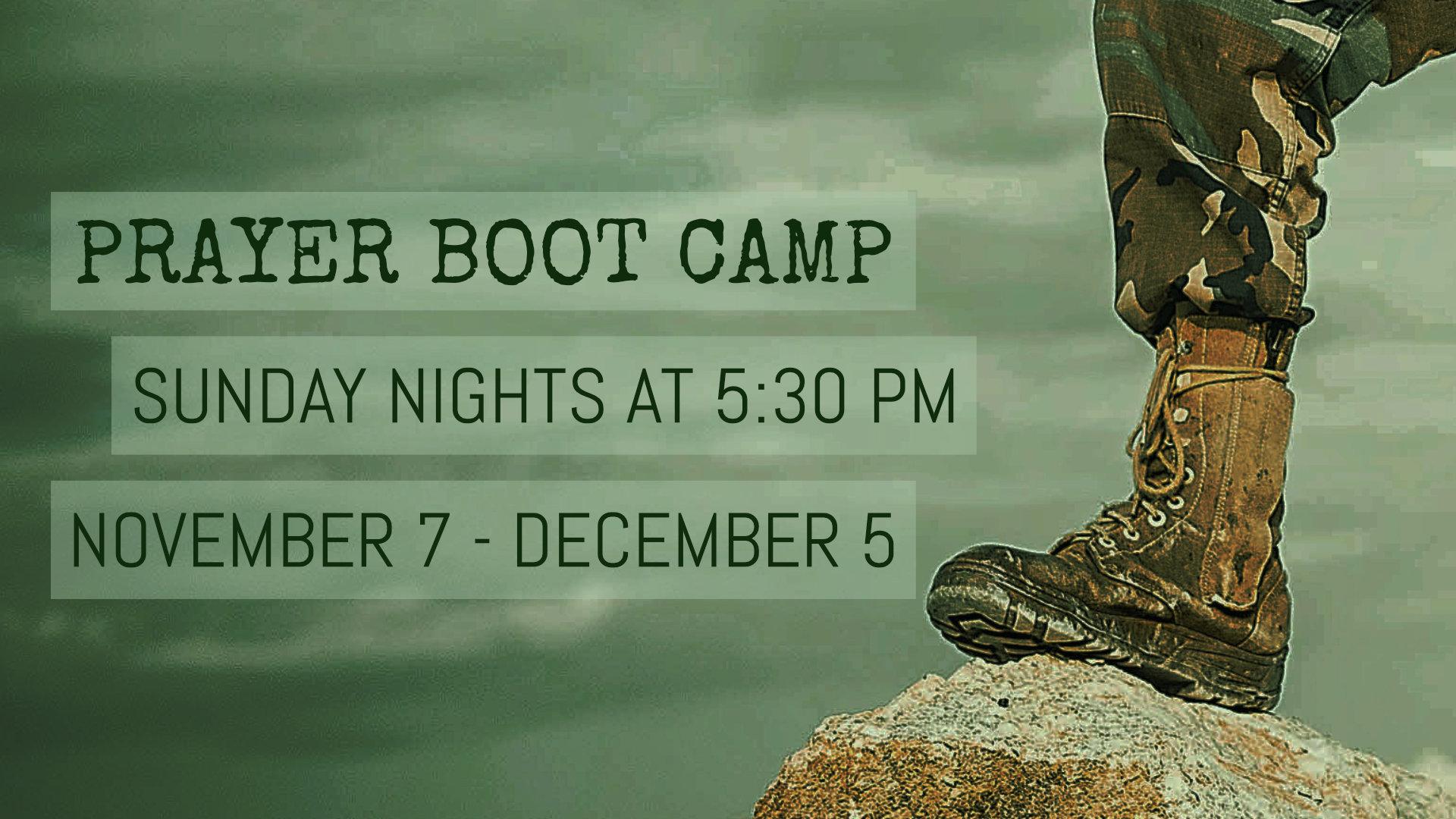 Prayer Boot Camp - Sunday Nights 5:30 PM. November 7 - December 5