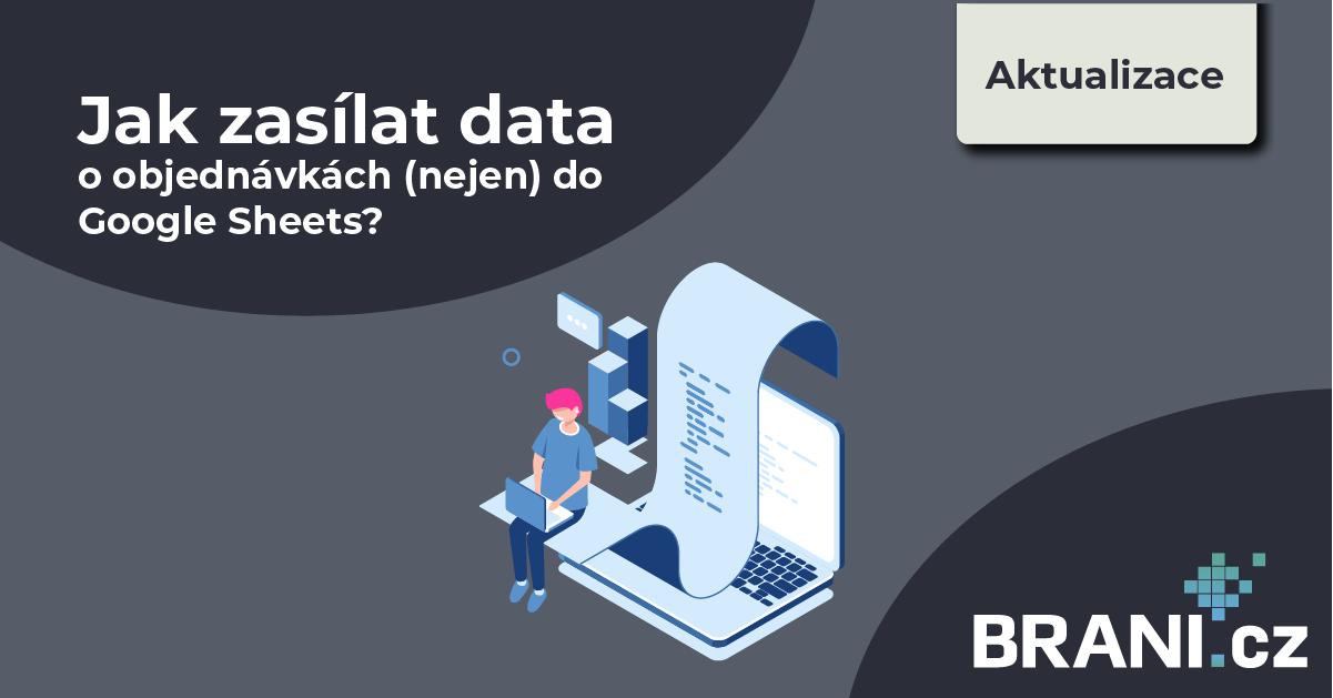 Jak zasílat data o objednávkách (nejen) do Google Sheets?