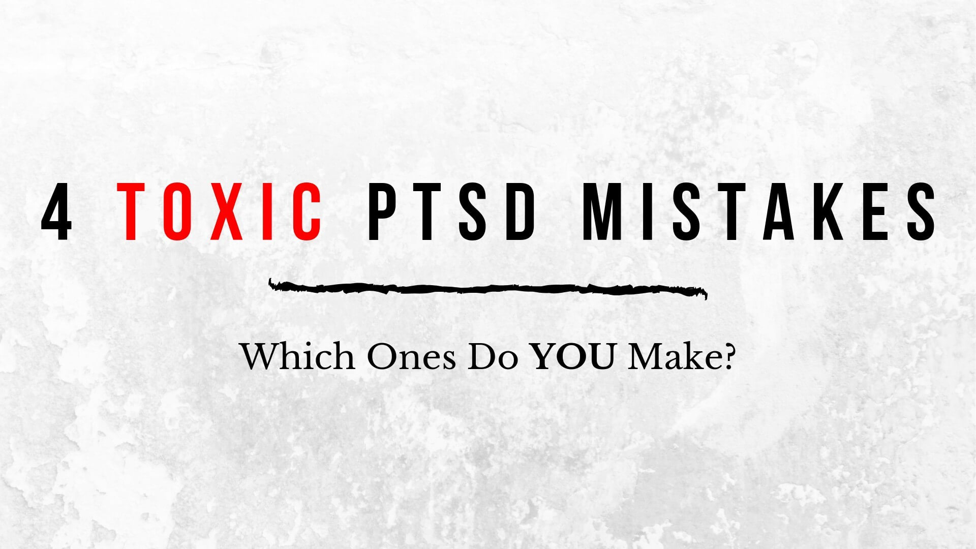 4 Toxic PTSD Mistakes — Which Ones Do YOU Make?
