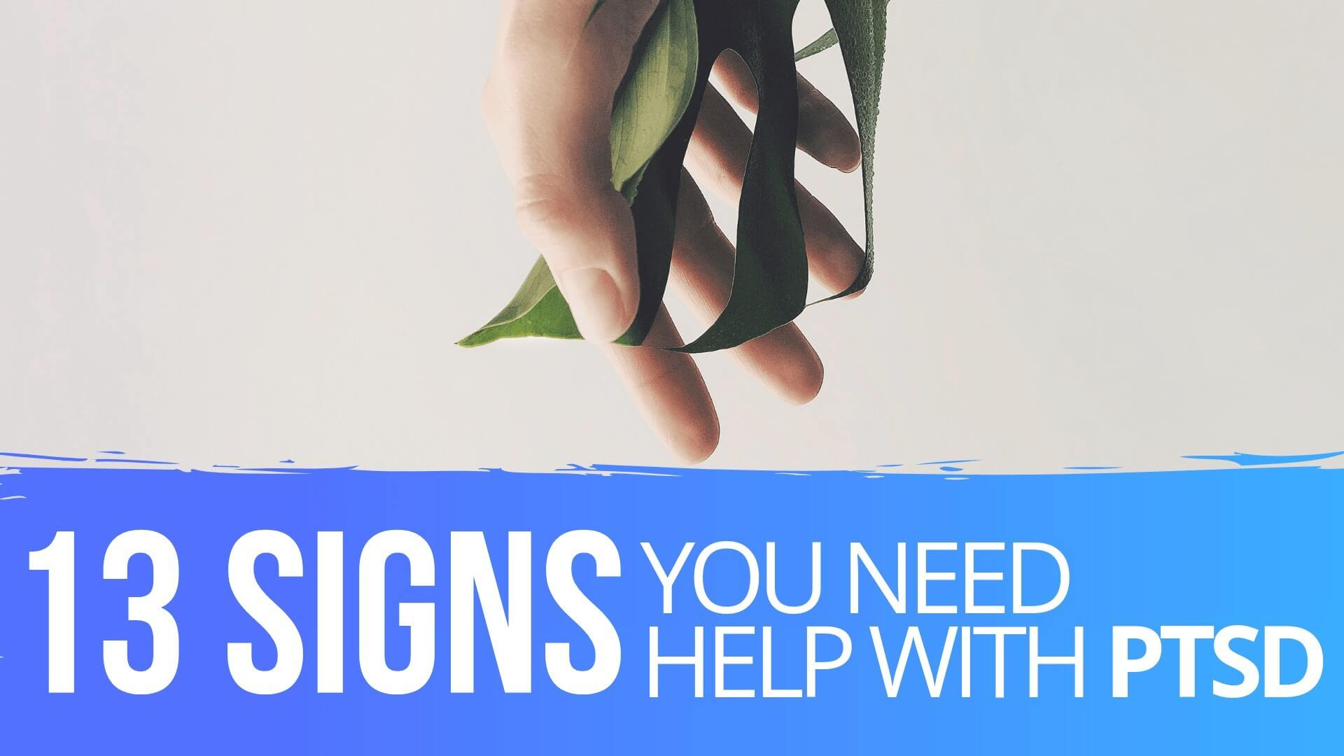 13 Signs You Need Help With Your PTSD