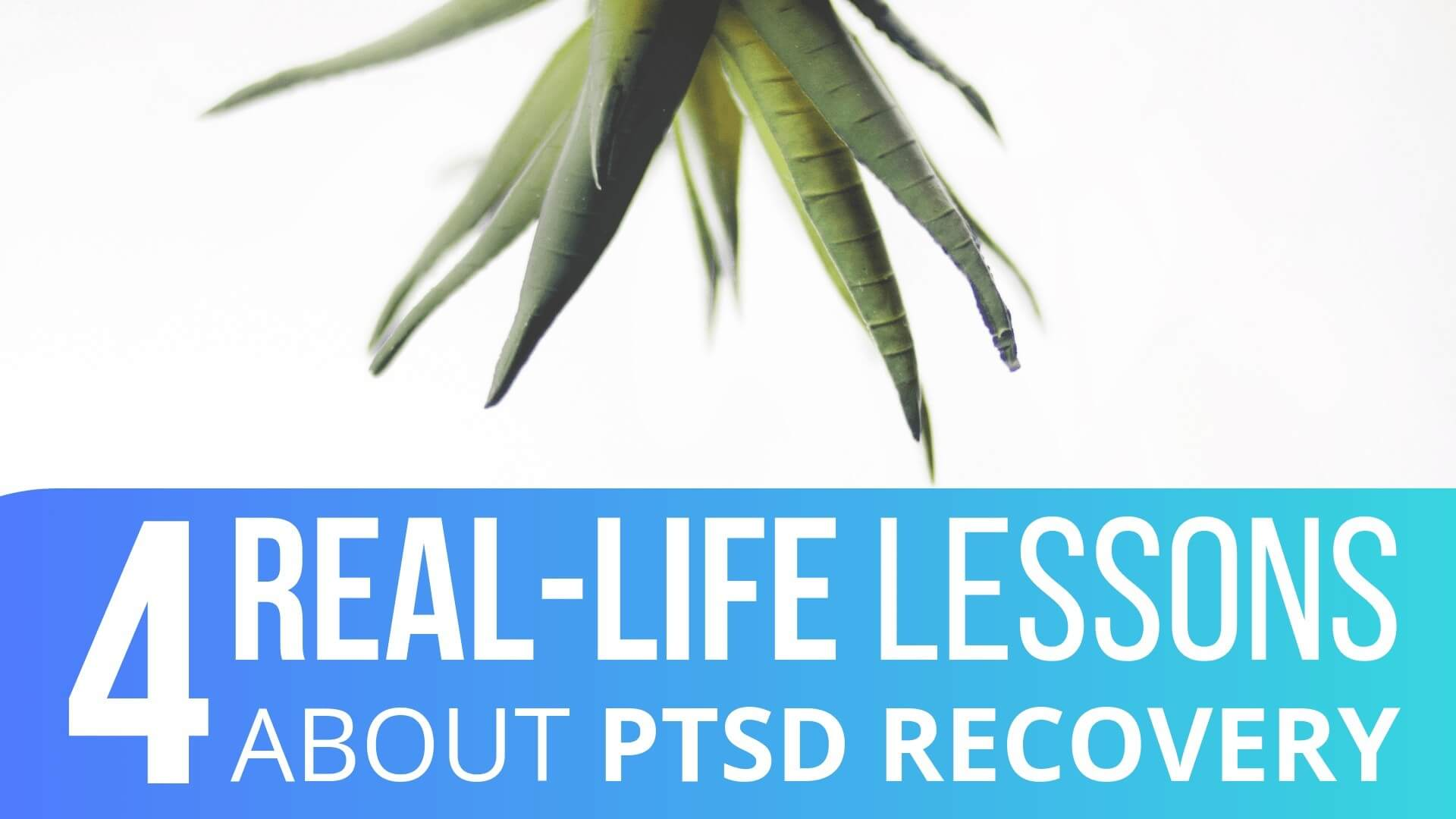 4 Real-Life Lessons About PTSD Recovery