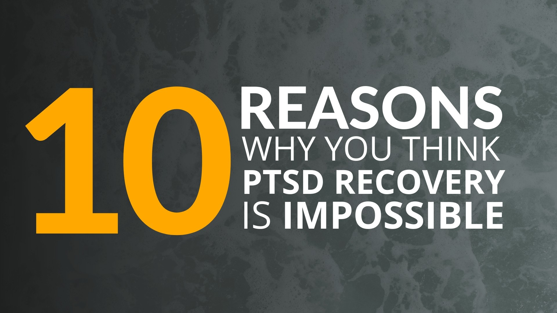 10 Undeniable Reasons Why You Think PTSD Recovery Is Impossible