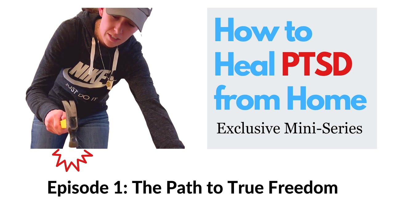 The Path To True Freedom: Episode 1 - How To Heal PTSD From Home