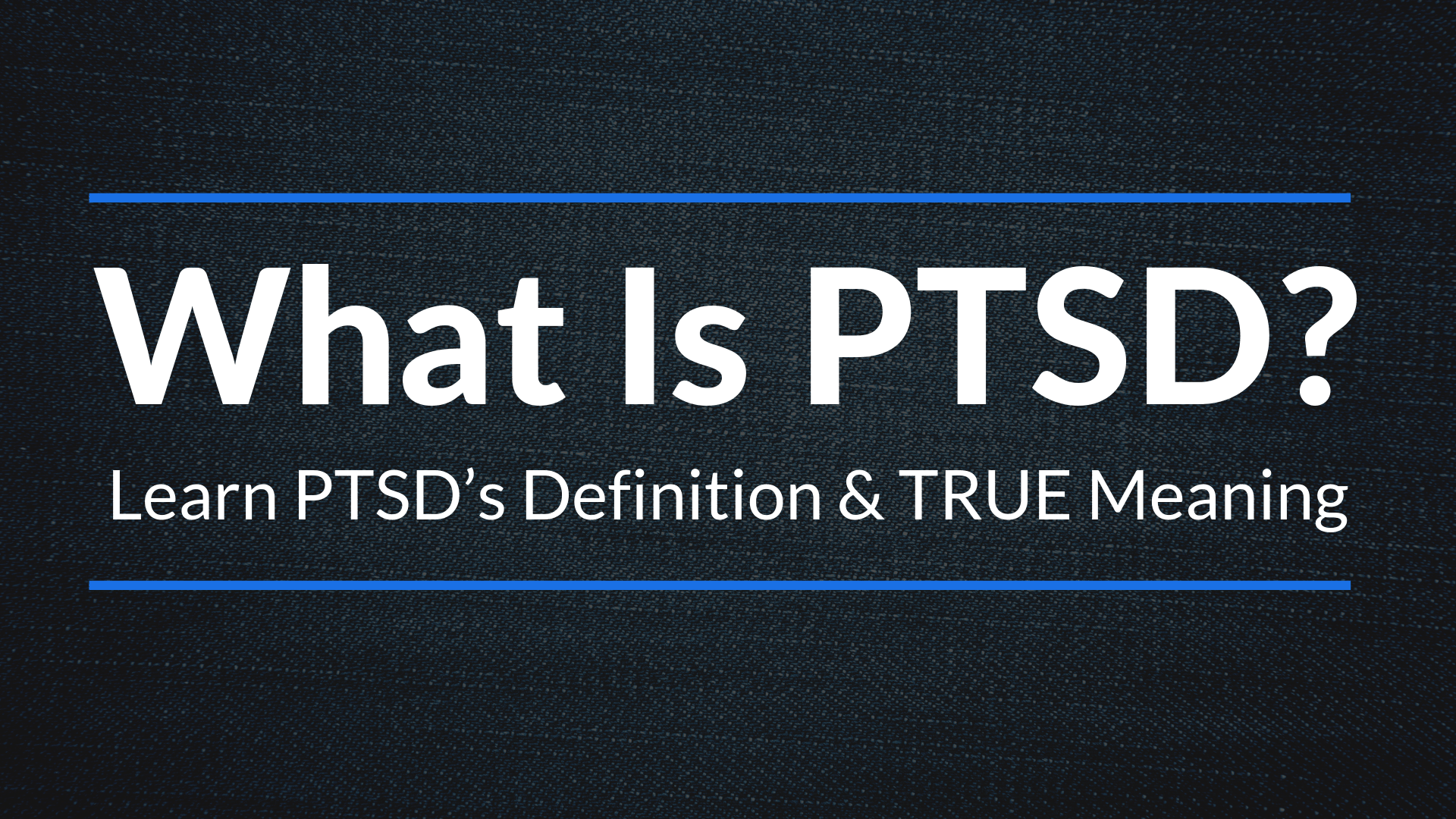 What is PTSD? Learn The Definition & TRUE Meaning of PTSD