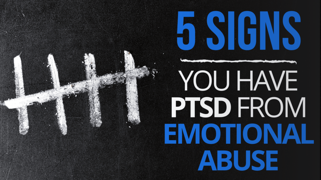 5 Signs You Have PTSD From Emotional Abuse
