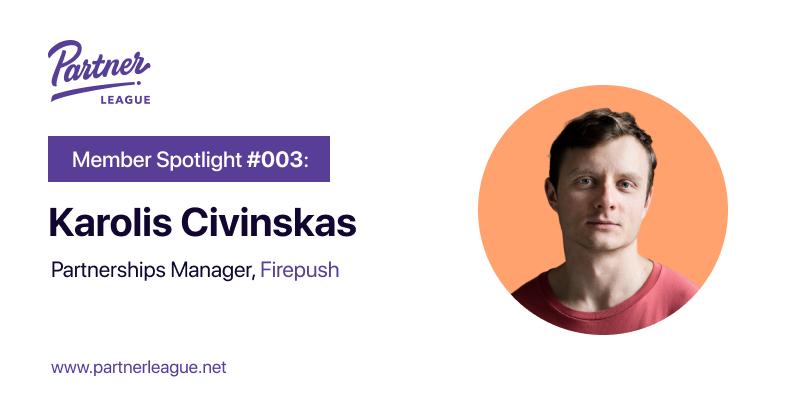 Member Spotlight: Karolis Civinskas, Partnerships Manager - Firepush