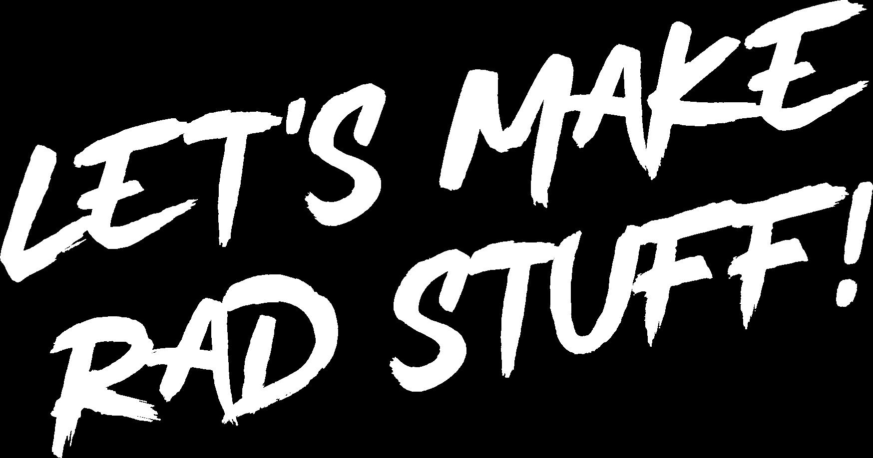 Let's Make Rad Stuff graphic
