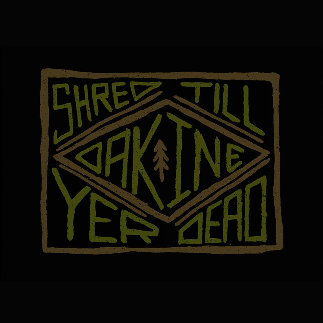 Dakine graphic Shred Till Yer Dead